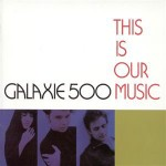 galaxie_500_this_is_our_music
