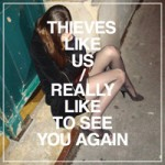 thieves-like-us-really-like-to-see-you-again_t