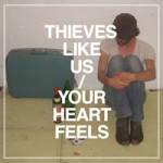 thieves-like-us-your-heart-feels_t