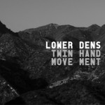 lower-dens-twin-hand-movement