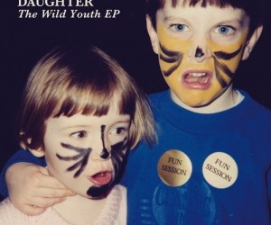 Daughter – The Wild Youth EP