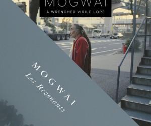 Mogwai – A Wrenched Virile Lore / Les Revenants