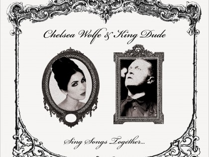 Chelsea Wolfe & King Dude – Sing Songs Together