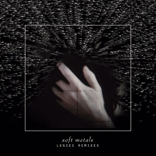 Soft Metals - Lenses Rmx