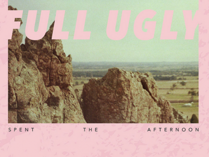 Full Ugly – Spent The Afternoon