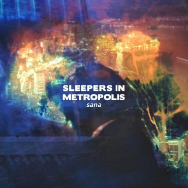 Sleepers in Metropolis – Sana