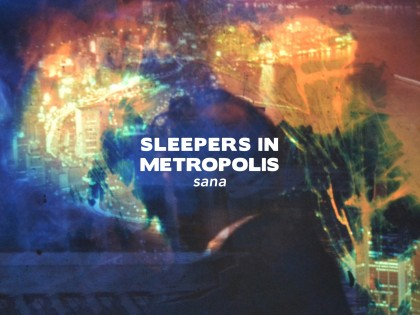 Sleepers in Metropolis – Sana